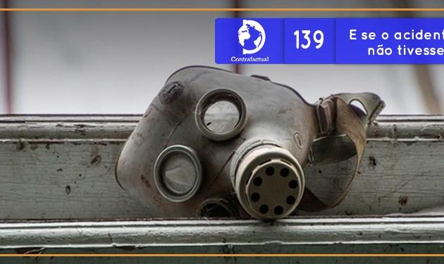 E se o acidente de Chernobyl não tivesse acontecido? (Contrafactual #139)