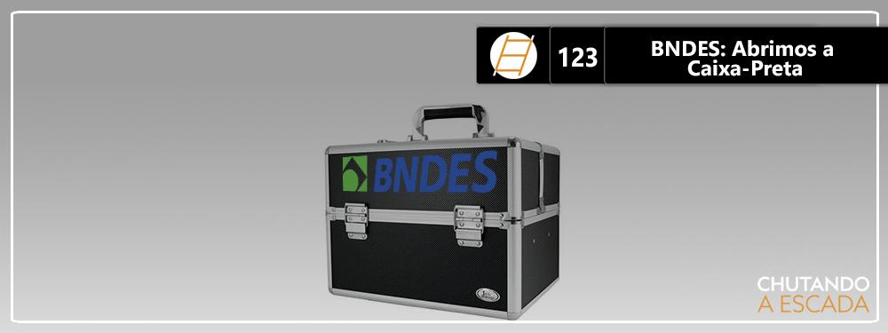 BNDES: Abrimos a caixa-preta