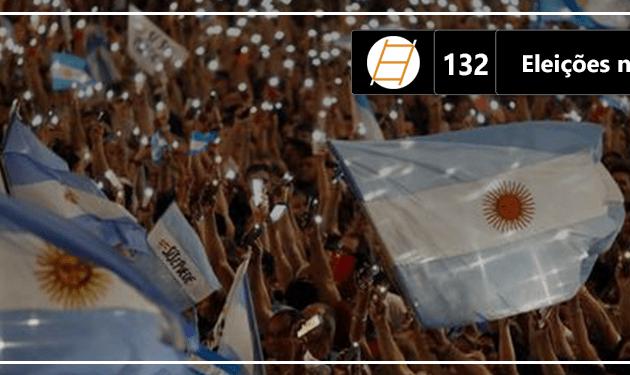 Chute 132 – Eleições na Argentina