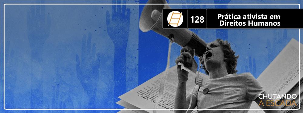 Chute 128 – Prática ativista em Direitos Humanos