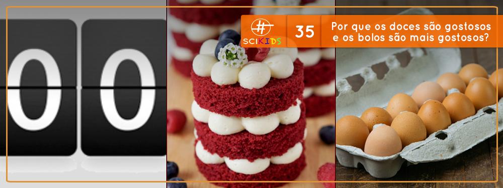 Por que os doces são gostosos e os bolos são mais gostosos? (SciKids #35)