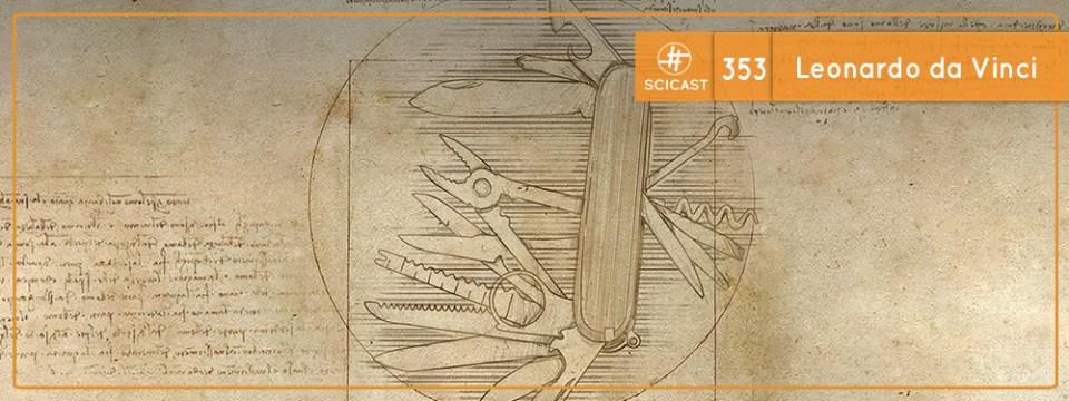 Leonardo da Vinci (SciCast #353)