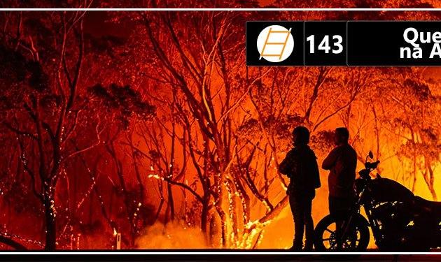 Chute 143 – Queimadas na Austrália