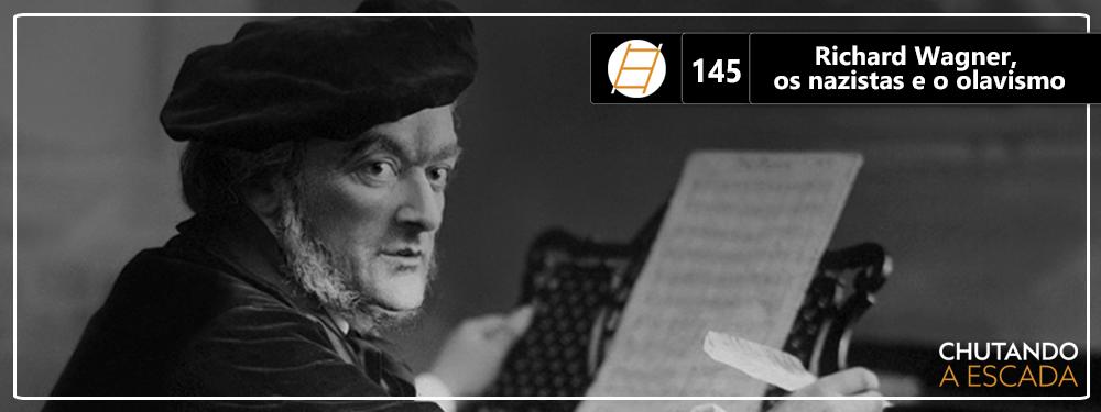 Chute 145 – Richard Wagner, os nazistas e o olavismo