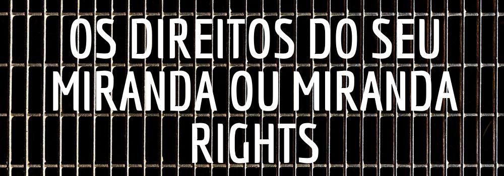 Spin 790 – Os direitos do seu Miranda (Miranda Rights)