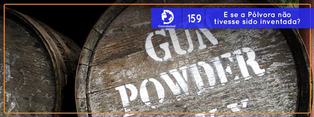 E se a Pólvora não tivesse sido inventada? (Contrafactual #159)