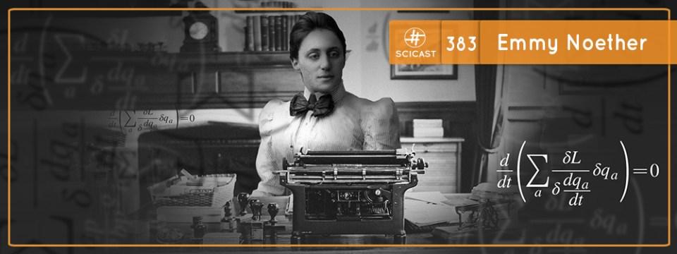 Emmy Noether e os Princípios da Conservação do Universo (SciCast #383)