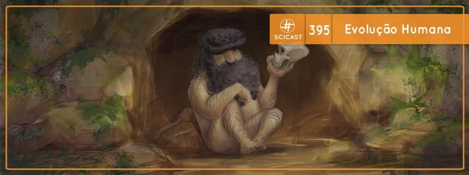 Evolução Humana (SciCast #395)