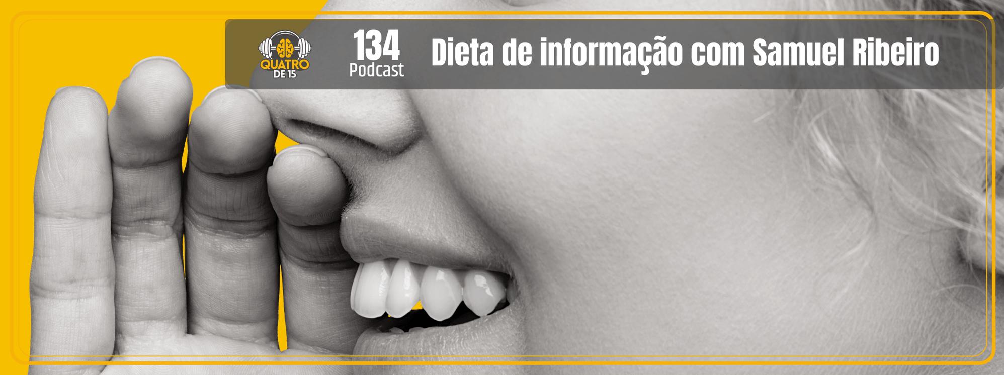 Dieta de Informação com Samuel Ribeiro (Quatrode15 #134)