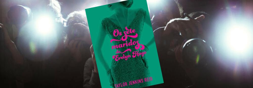 Resenha: Os Sete Maridos de Evelyn Hugo