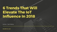 Trends That Will Elevate The IoT Influence In 2018