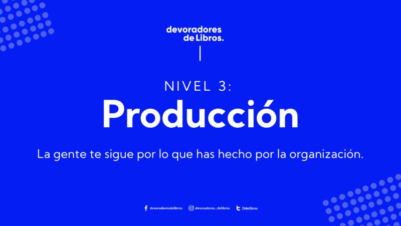 5 niveles john maxwell:nivel 3 produccion