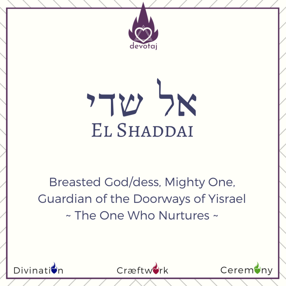 El Shaddai: Breasted G!d/dess, Mighty One, Guardian of the Doorways of Yisrael, The one Who Nurtures