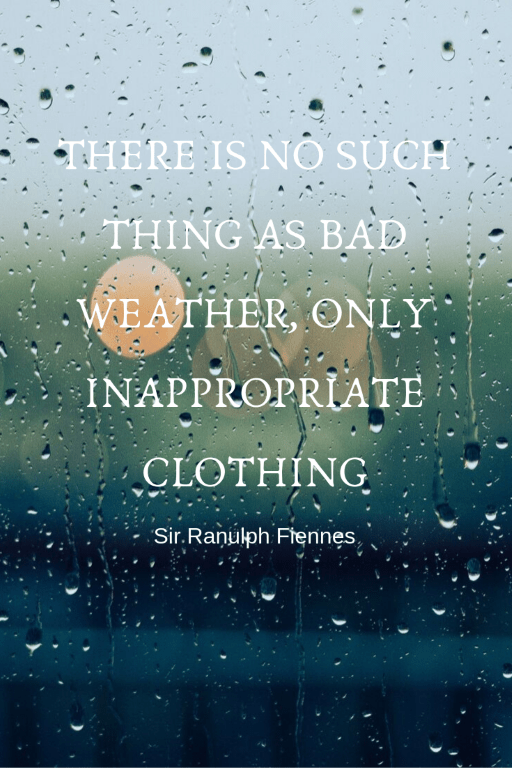 Goede regenkledij want:  There is no such thing as bad weather, only inappropriate clothing.