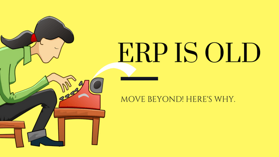 Here's Why We Have Moved Past ERP and You Should Too