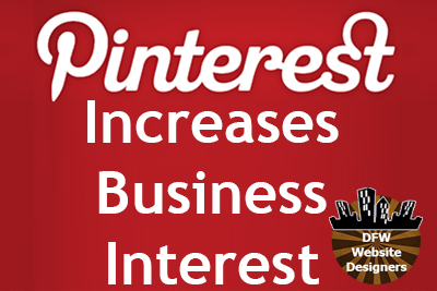 Pinterest Increases Business Interest by DFWWebsiteDesigners.com