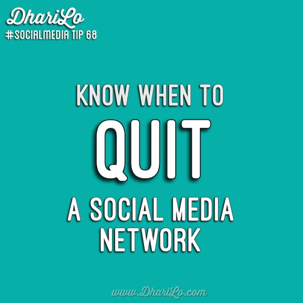 DhariLo Social Media Marketing Tip 68 - Know When To Quit A Network