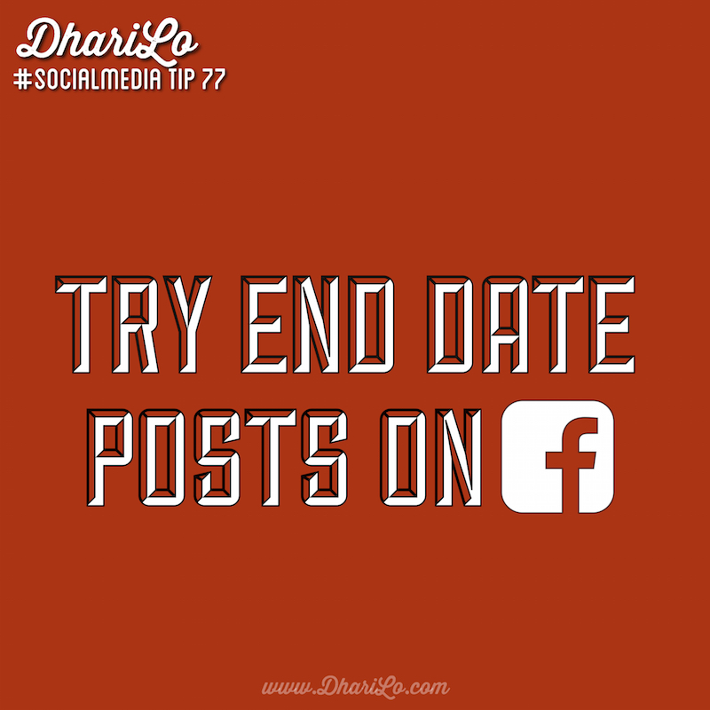 DhariLo Social Media Tip 77 - Try End Date Posts on Facebook