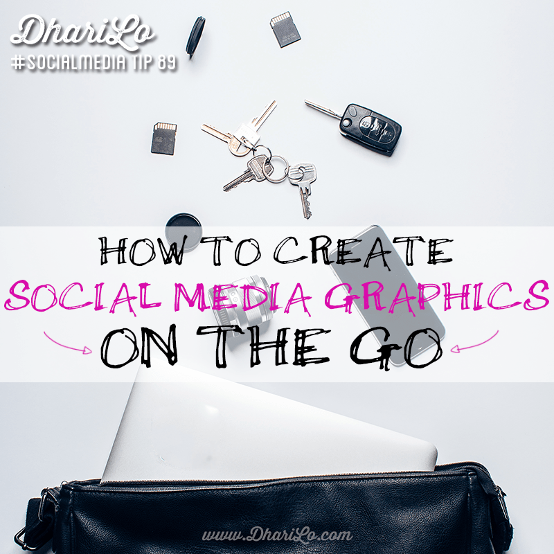 DhariLo Social Media Marketing Tip 89 - Create Social Media Graphics On The Go