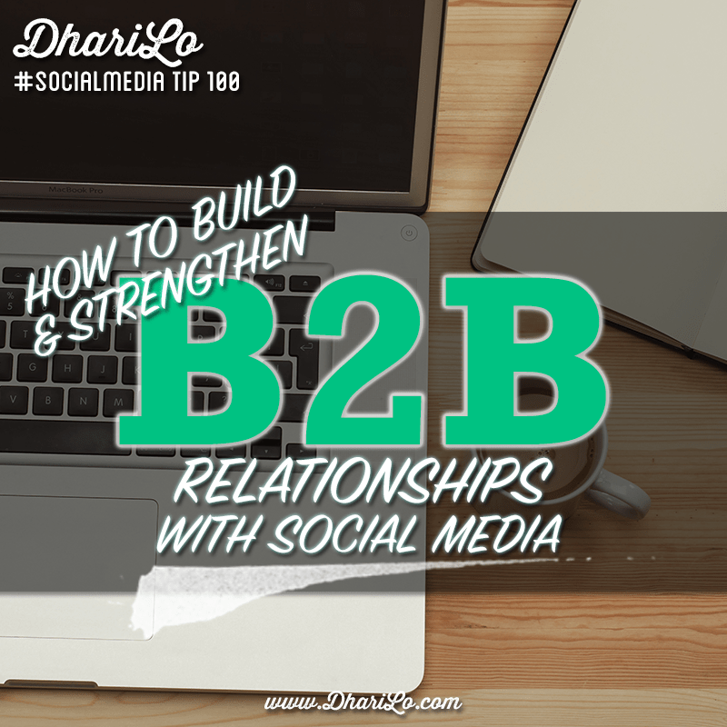DhariLo Social Media Marketing Tip 100 - Strengthen Your B2B Relationships with Social Media