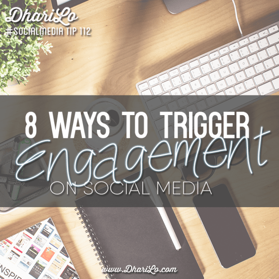 DhariLo Social Media Marketing Tip 112 - 8 Ways to Trigger Engagement on Social Media