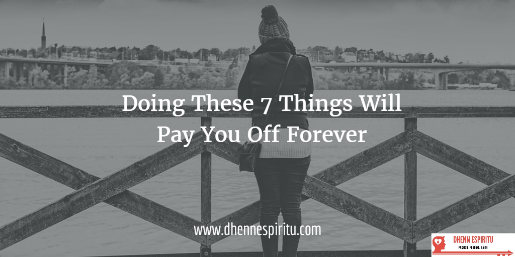 Doing These 7 Things Will Pay You Off Forever