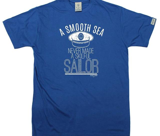 Ocean Bound Mens A Smooth Sea Never Made A Skilful Sailor T Shirt Funny Christmas Casual Birthday Tee Print Personalised T Shirt Mens Tee Shirts From