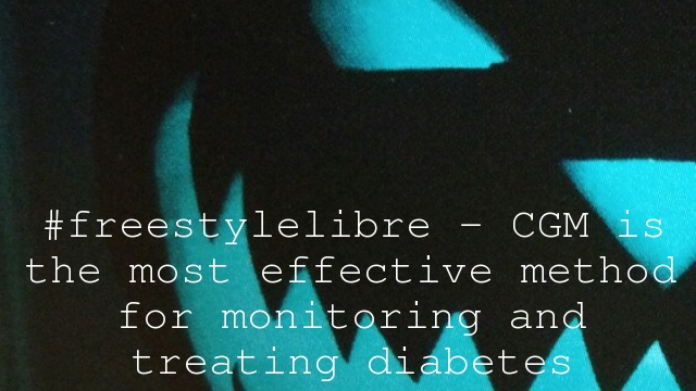 #freestylelibre – CGM is the most effective method for monitoring and treating diabetes