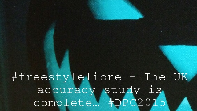 #freestylelibre – The UK accuracy study is complete… #DPC2015