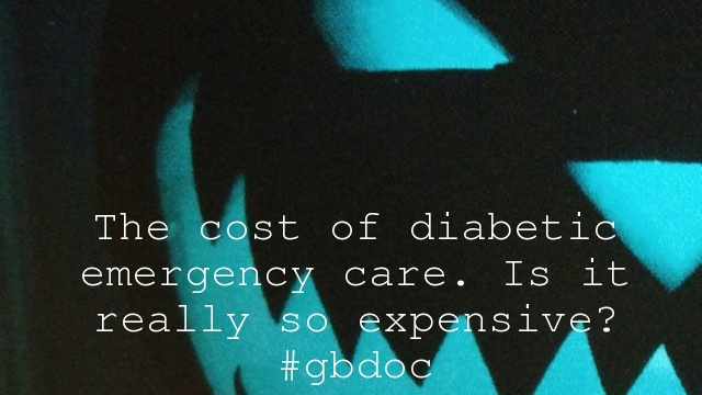 The cost of diabetic emergency care. Is it really so expensive? #gbdoc
