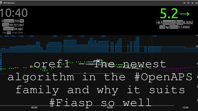 oref1 – The newest algorithm in the #OpenAPS family and why it suits #Fiasp so well