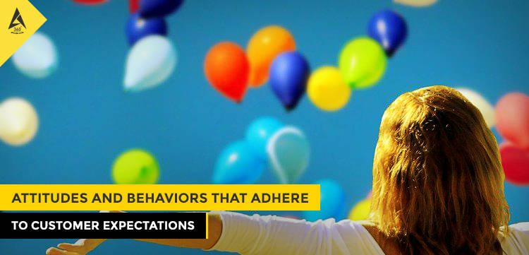 Attitudes and Behaviors That Adhere to Customer Expectations