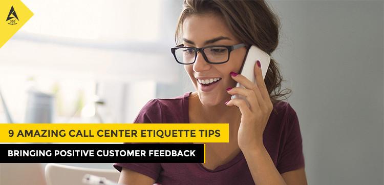 9 Amazing Call Center Etiquette Tips Bringing Positive Customer Feedback