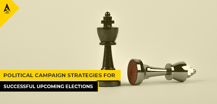 Political Campaign Strategies for Successful Upcoming Elections