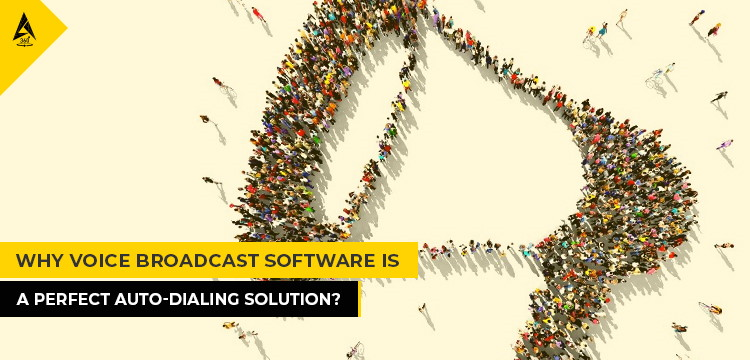 Why Voice Broadcast Software Is A Perfect Auto-Dialing Solution