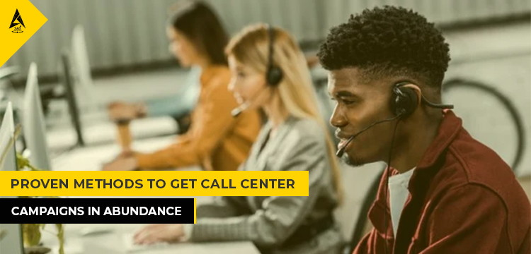 Proven Methods To Get Call Center Campaigns In Abundance