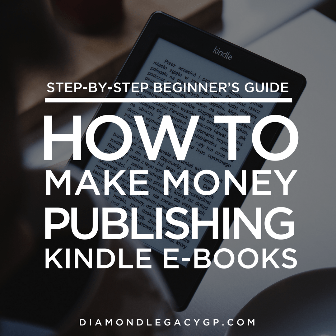 Step-By-Step Beginner's Guide: How to Make Money Publishing Kindle E-Books