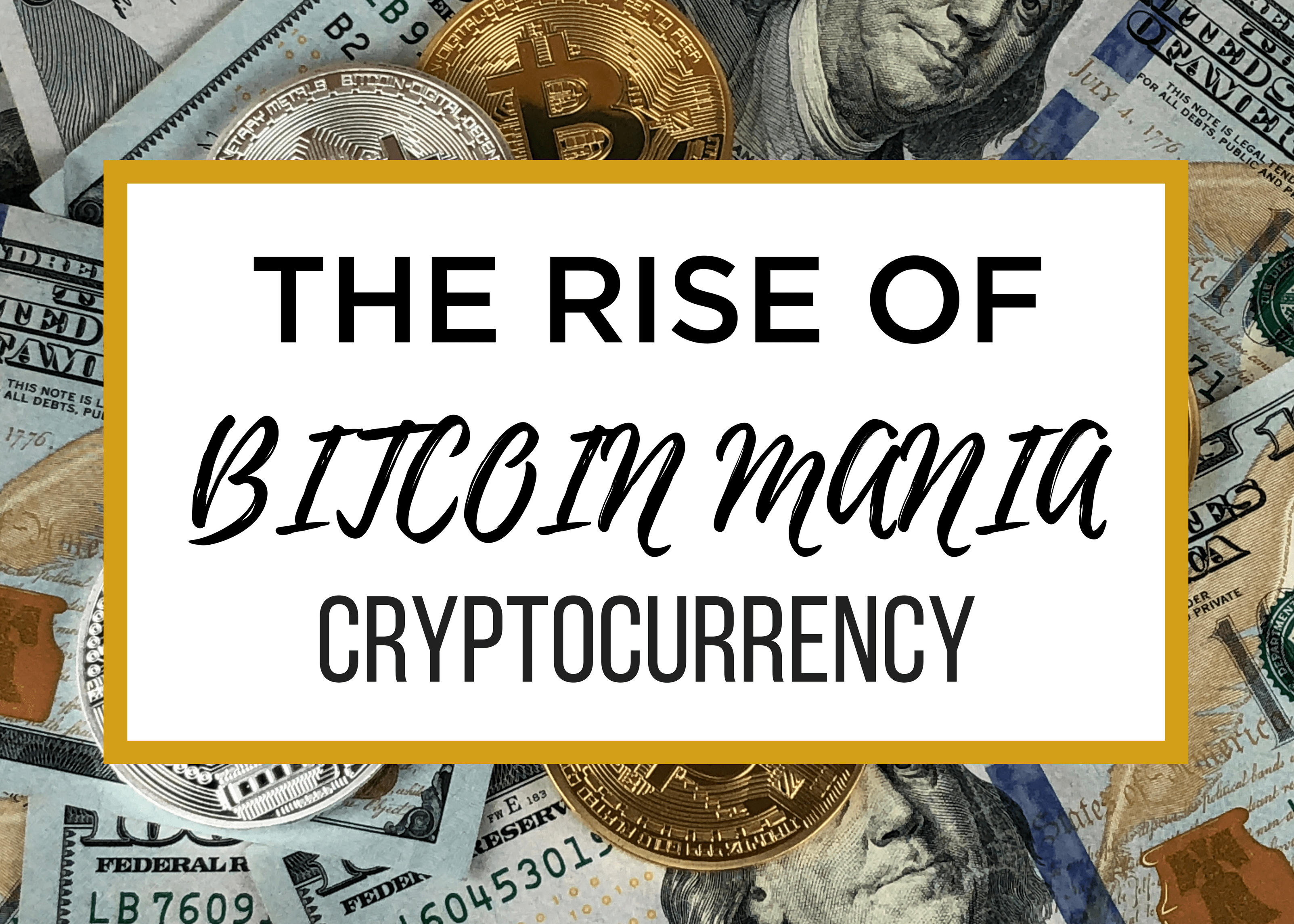 Bitcoin Mania – The Rise of Cryptocurrency