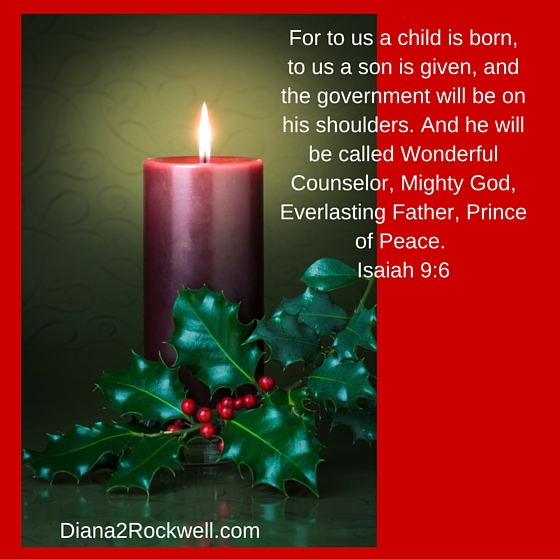 For to us a child is born, to us a son is given, and the government will be on his shoulders. And he will be called Wonderful Counselor, Mighty God, Everlasting Father, Prince of Peace. Isaiah 9-6