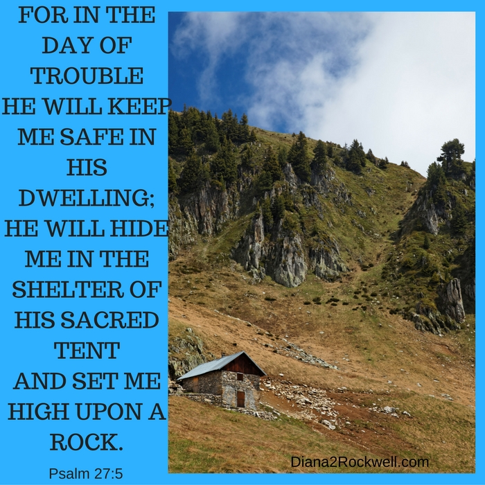 For in the day of troublehe will keep me safe in his dwelling;he will hide me in the shelter of his sacred tentand set me high upon a rock.