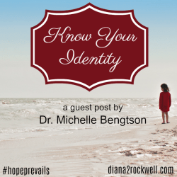 Know Your Identity – A Guest Post by Dr. Michelle Bengtson