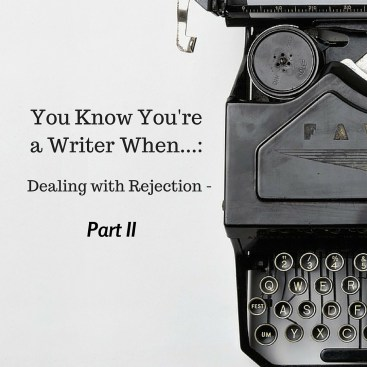You know you're a writer when... Dealing with Rejection - Part 2 by DIana Tyler