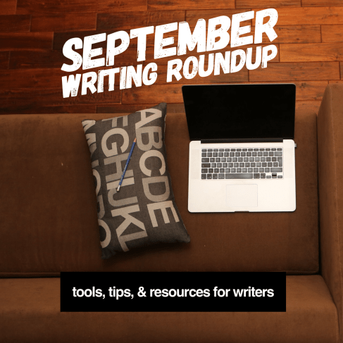 September Writing Roundup: Tools, Tips, and Resources for Writers