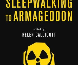 'Sleepwalking to Armageddon': the Latest Must-Read, Edited by Dr. Helen Caldicott [Book Review]