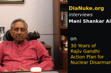 Watch: DiaNuke Interviews Mani Shankar Aiyar on 30 Years of the Rajiv Gandhi Action Plan for Nuclear Disarmament