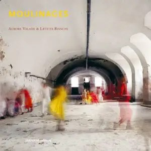 Moulinages – Aurore Valade [2013]