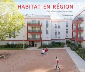 Habitat en région, une mission photographique - TempsMachine [2014]