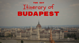 Two day itinerary of Budapest