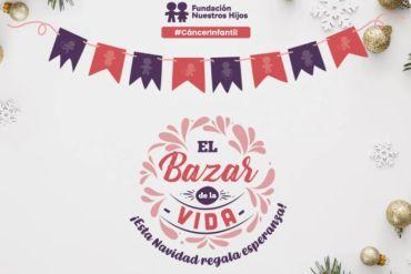 """Fundación Nuestros Hijos presenta """"Bazar de la vida"""", una iniciativa donde cada regalo se traduce en ayuda directa para los niños con cáncer"""