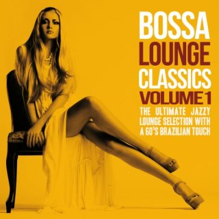 Bossa Lounge Classics, Vol. 1( The Ultimate Jazzy Lounge Selection With a 60's Brazilian Touch) (2014)